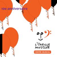 10e anniversaire L'OREILLE MUSCLÉE CENTRE MUSICAL